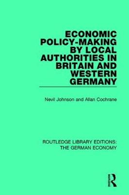 Economic Policy-Making by Local Authorities in Britain and Western Germany - Routledge Library Editions: The German Economy (Paperback)