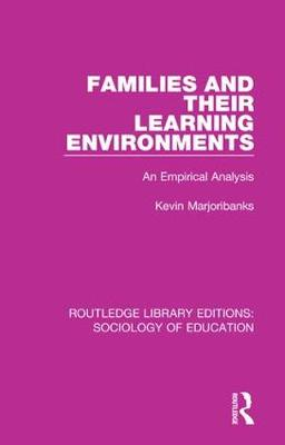 Families and their Learning Environments: An Empirical Analysis - Routledge Library Editions: Sociology of Education 34 (Paperback)