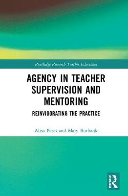 Agency in Teacher Supervision and Mentoring: Reinvigorating the Practice (Hardback)
