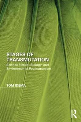 Stages of Transmutation: Science Fiction, Biology, and Environmental Posthumanism - Perspectives on the Non-Human in Literature and Culture (Hardback)