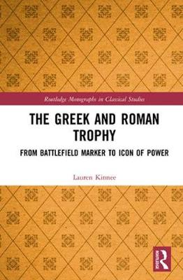 The Greek and Roman Trophy: From Battlefield Marker to Icon of Power - Routledge Monographs in Classical Studies (Hardback)