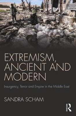 Extremism, Ancient and Modern: Insurgency, Terror and Empire in the Middle East (Paperback)