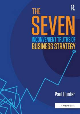The Seven Inconvenient Truths of Business Strategy (Paperback)