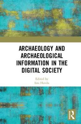 Archaeology and Archaeological Information in the Digital Society (Hardback)