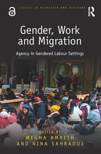 Gender, Work and Migration: Agency in Gendered Labour Settings - Studies in Migration and Diaspora (Hardback)