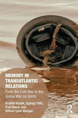 Memory in Transatlantic Relations: From the Cold War to the Global War on Terror - Memory Studies: Global Constellations (Hardback)