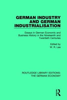 German Industry and German Industrialisation: Essays in German Economic and Business History in the Nineteenth and Twentieth Centuries - Routledge Library Editions: The German Economy 9 (Hardback)