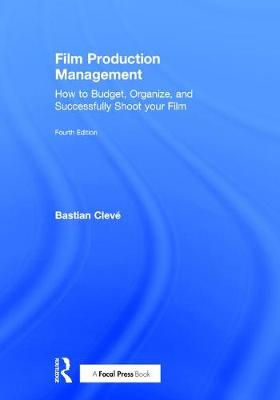 Film Production Management: How to Budget, Organize and Successfully Shoot your Film (Hardback)