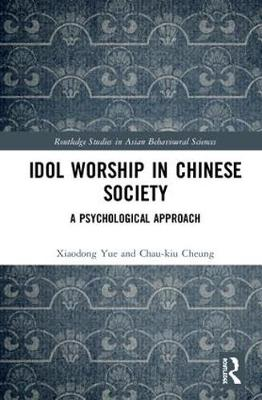 Idol Worship in Chinese Society: A Psychological Approach - Routledge Studies in Asian Behavioural Sciences (Hardback)