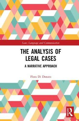 Legal Case Analysis: A Narrative Approach - Law, Language and Communication (Hardback)