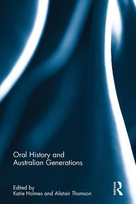 Oral History and Australian Generations (Hardback)