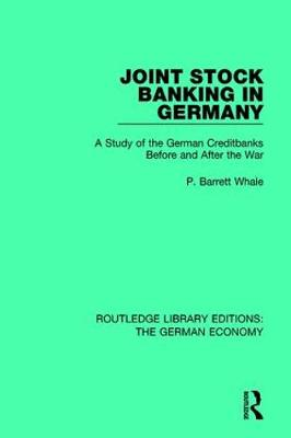 Joint Stock Banking in Germany: A Study of the German Creditbanks Before and After the War - Routledge Library Editions: The German Economy 13 (Hardback)