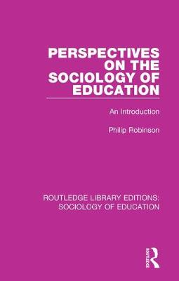 Perspectives on the Sociology of Education: An Introduction - Routledge Library Editions: Sociology of Education 45 (Hardback)