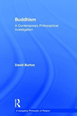 Buddhism: A Contemporary Philosophical Investigation - Investigating Philosophy of Religion (Hardback)