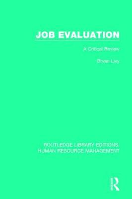 Job Evaluation: A Critical Review - Routledge Library Editions: Human Resource Management (Hardback)