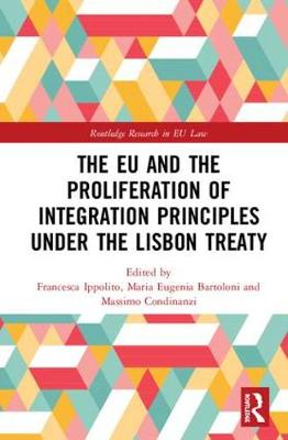 The EU and the Proliferation of Integration Principles under the Lisbon Treaty - Routledge Research in EU Law (Hardback)