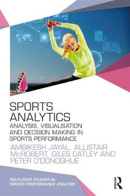 Sports Analytics: Analysis, Visualisation and Decision Making in Sports Performance - Routledge Studies in Sports Performance Analysis (Paperback)