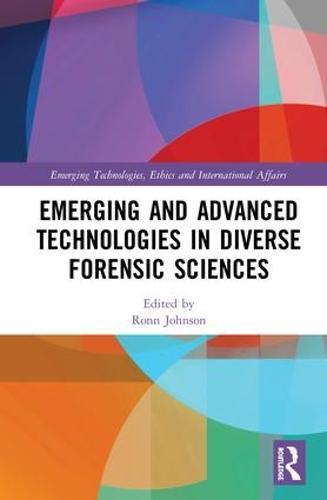 Emerging and Advanced Technologies in Diverse Forensic Sciences - Emerging Technologies, Ethics and International Affairs (Hardback)