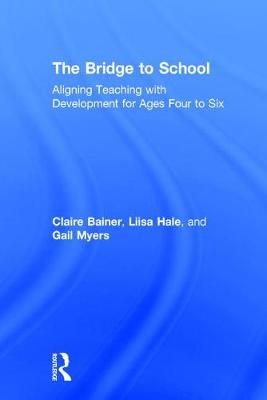 The Bridge to School: Aligning Teaching with Development for Ages Four to Six (Hardback)