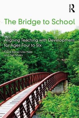 The Bridge to School: Aligning Teaching with Development for Ages Four to Six (Paperback)