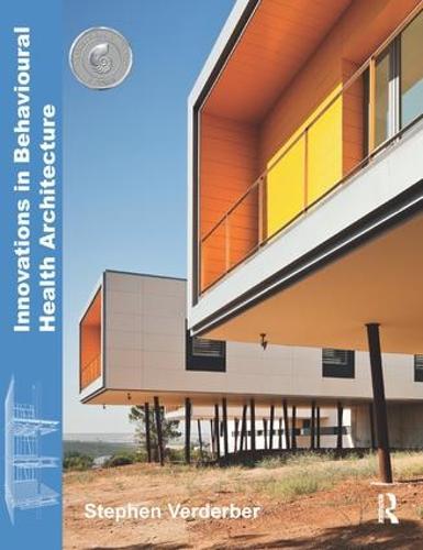 Innovations in Behavioural Health Architecture (Hardback)