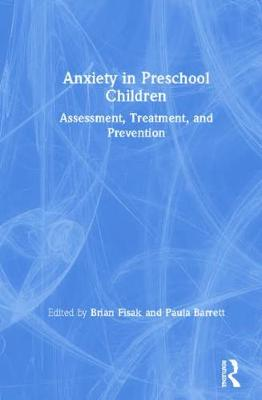 Anxiety in Preschool Children: Assessment, Treatment, and Prevention (Hardback)