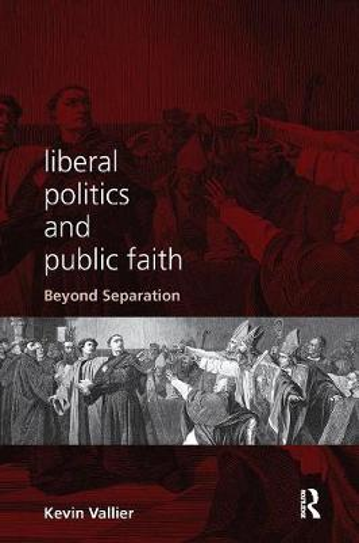 Liberal Politics and Public Faith: Beyond Separation (Paperback)