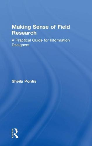 Making Sense of Field Research: A Practical Guide for Information Designers (Hardback)