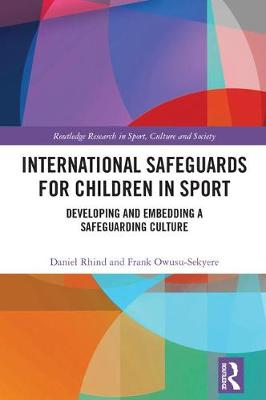International Safeguards for Children in Sport: Developing and Embedding a Safeguarding Culture - Routledge Research in Sport, Culture and Society (Hardback)