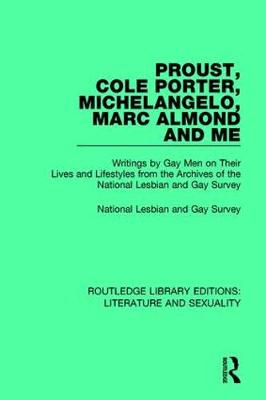 Proust, Cole Porter, Michelangelo, Marc Almond and Me: Writings by Gay Men on Their Lives and Lifestyles from the Archives of the National Lesbian and Gay Survey - Routledge Library Editions: Literature and Sexuality (Paperback)