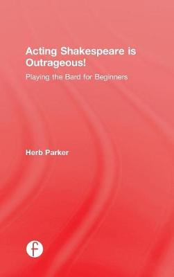 Acting Shakespeare is Outrageous!: Playing the Bard for Beginners (Hardback)