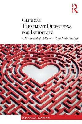 Clinical Treatment Directions for Infidelity: A Phenomenological Framework for Understanding (Paperback)
