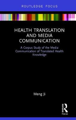Health Translation and Media Communication: A Corpus Study of the Media Communication of Translated Health Knowledge - Routledge Studies in Empirical Translation and Multilingual Communication (Hardback)