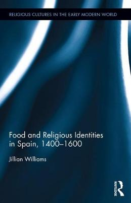 Food and Religious Identities in Spain, 1400-1600 - Religious Cultures in the Early Modern World (Hardback)