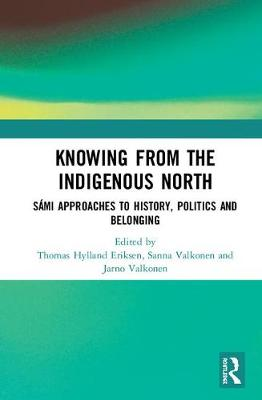 Knowing from the Indigenous North: Sami Approaches to History, Politics and Belonging (Hardback)