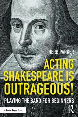 Acting Shakespeare is Outrageous!: Playing the Bard for Beginners (Paperback)