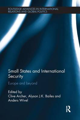 Small States and International Security: Europe and Beyond - Routledge Advances in International Relations and Global Politics (Paperback)