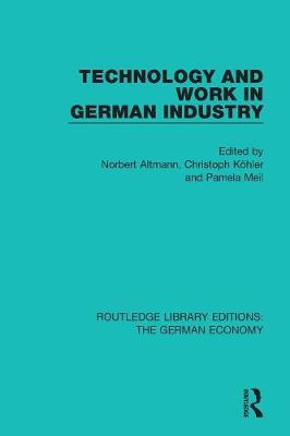 Technology and Work in German Industry - Routledge Library Editions: The German Economy (Paperback)