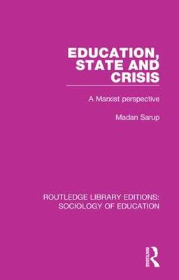 Education State and Crisis: A Marxist Perspective - Routledge Library Editions: Sociology of Education 47 (Hardback)