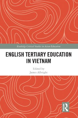 English Tertiary Education in Vietnam - Routledge Critical Studies in Asian Education (Hardback)