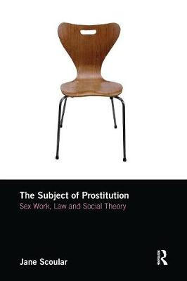The Subject of Prostitution: Sex Work, Law and Social Theory (Paperback)