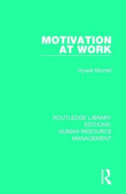 Motivation at Work - Routledge Library Editions: Human Resource Management 30 (Hardback)
