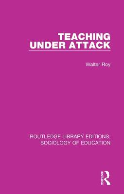 Teaching Under Attack - Routledge Library Editions: Sociology of Education 46 (Hardback)