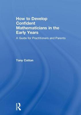 How to Develop Confident Mathematicians in the Early Years: A Guide for Practitioners and Parents (Hardback)