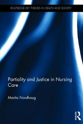 Partiality and Justice in Nursing Care - Routledge Key Themes in Health and Society (Hardback)