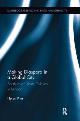 Making Diaspora in a Global City: South Asian Youth Cultures in London - Routledge Research in Race and Ethnicity (Paperback)