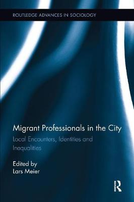 Migrant Professionals in the City: Local Encounters, Identities and Inequalities (Paperback)