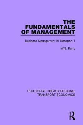 The Fundamentals of Management: Business Management in Transport 1 - Routledge Library Editions: Transport Economics (Paperback)