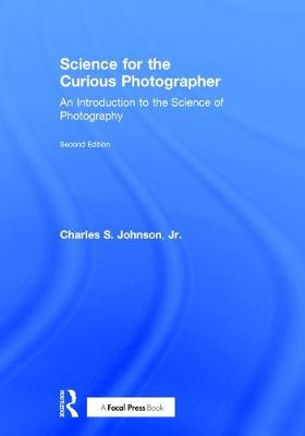 Science for the Curious Photographer: An Introduction to the Science of Photography (Hardback)