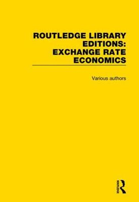 Routledge Library Editions: Exchange Rate Economics - Routledge Library Editions: Exchange Rate Economics (Hardback)